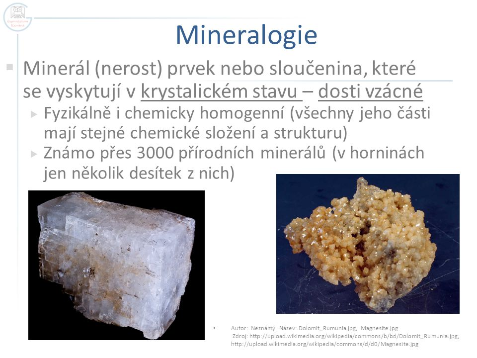 Mineralogie Minerál (nerost) prvek nebo sloučenina, které se vyskytují v krystalickém stavu – dosti vzácné.