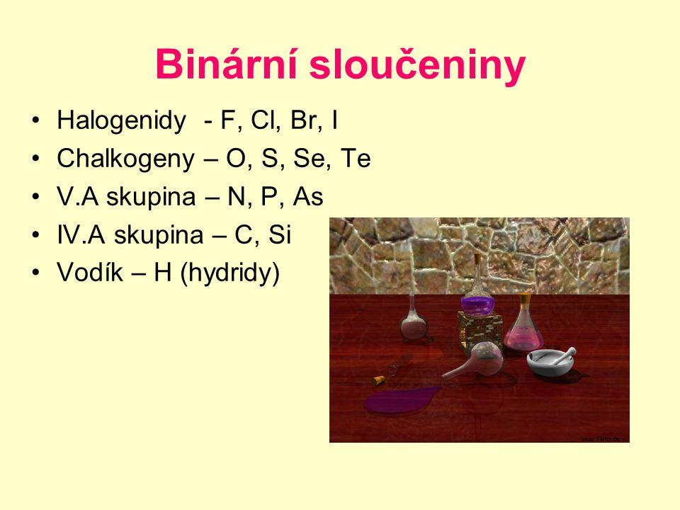Binární sloučeniny Halogenidy - F, Cl, Br, I Chalkogeny – O, S, Se, Te