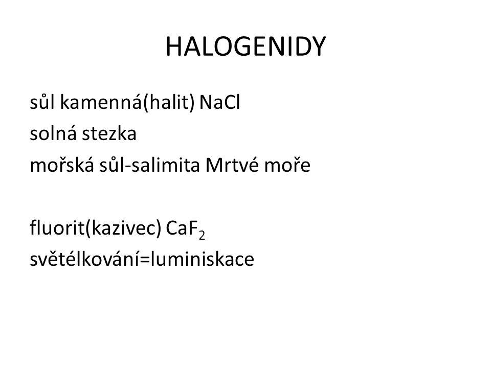 HALOGENIDY sůl kamenná(halit) NaCl solná stezka mořská sůl-salimita Mrtvé moře fluorit(kazivec) CaF2 světélkování=luminiskace