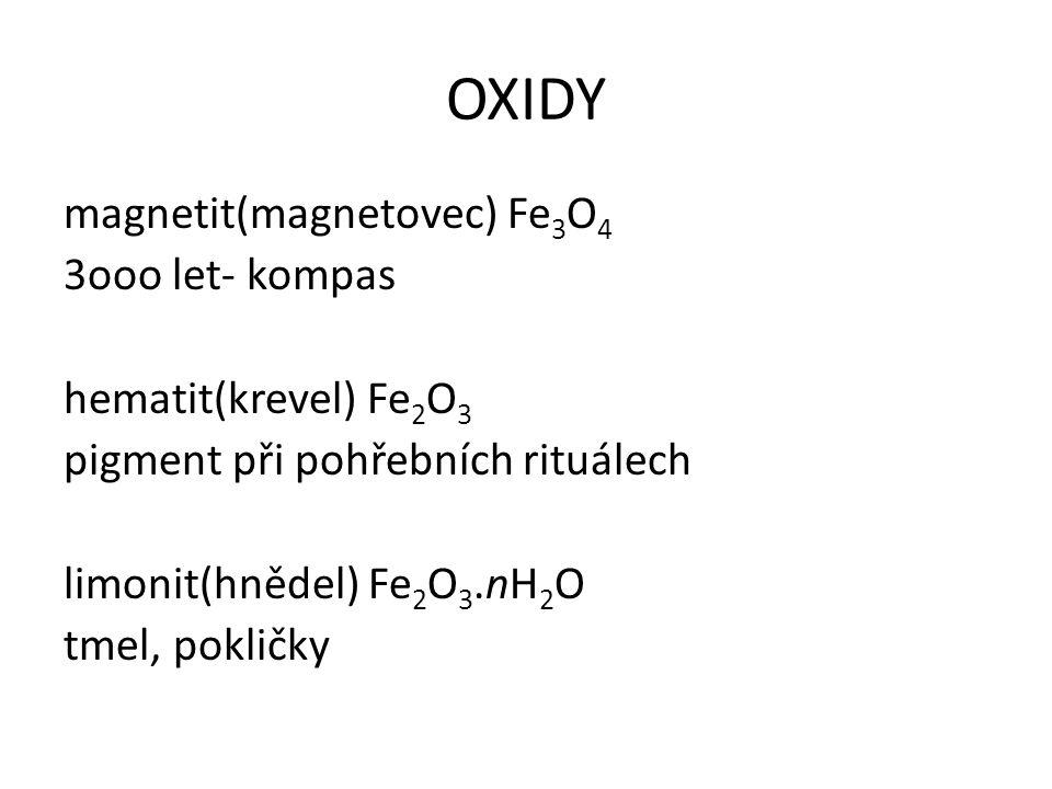 OXIDY magnetit(magnetovec) Fe3O4 3ooo let- kompas hematit(krevel) Fe2O3 pigment při pohřebních rituálech limonit(hnědel) Fe2O3.nH2O tmel, pokličky