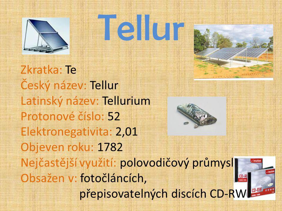 Tellur Zkratka: Te Český název: Tellur Latinský název: Tellurium