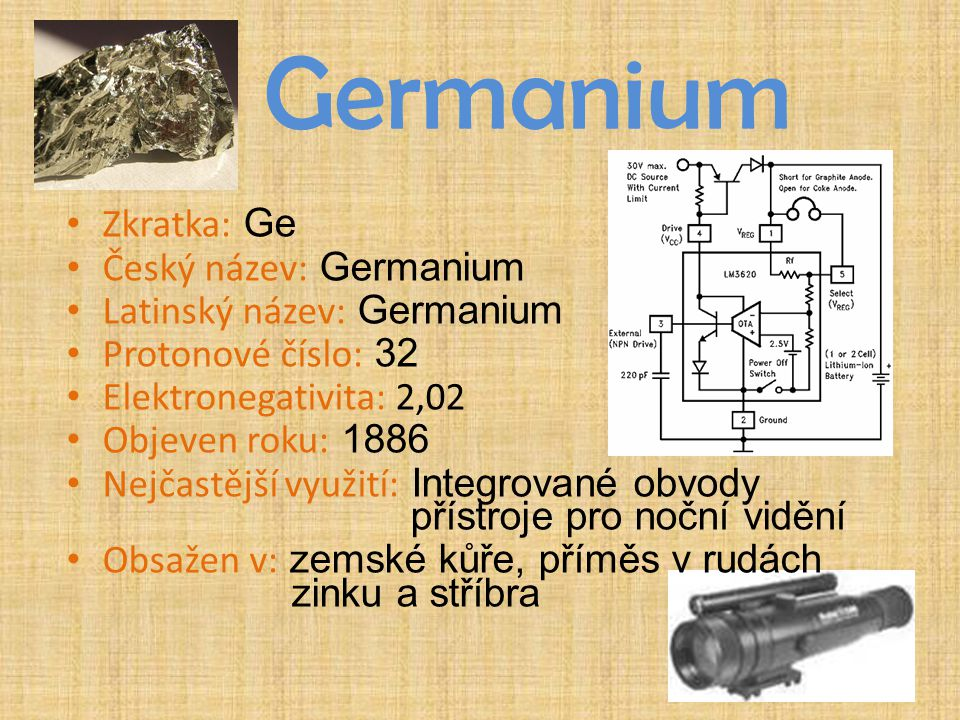 Germanium Zkratka: Ge Český název: Germanium Latinský název: Germanium