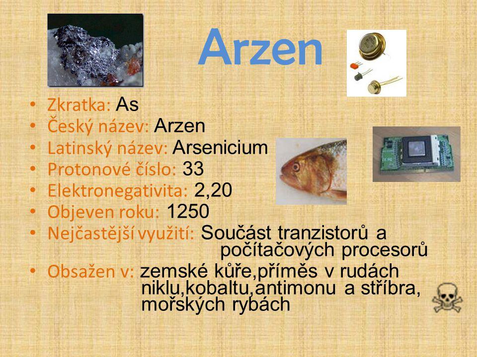 Arzen Zkratka: As Český název: Arzen Latinský název: Arsenicium