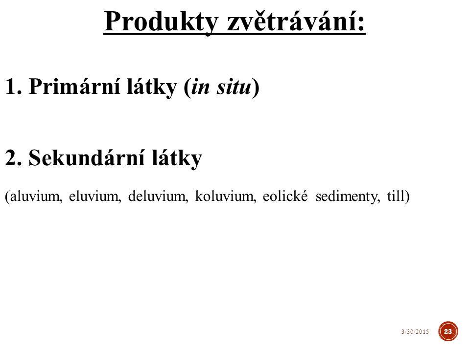 Produkty zvětrávání: Primární látky (in situ) Sekundární látky