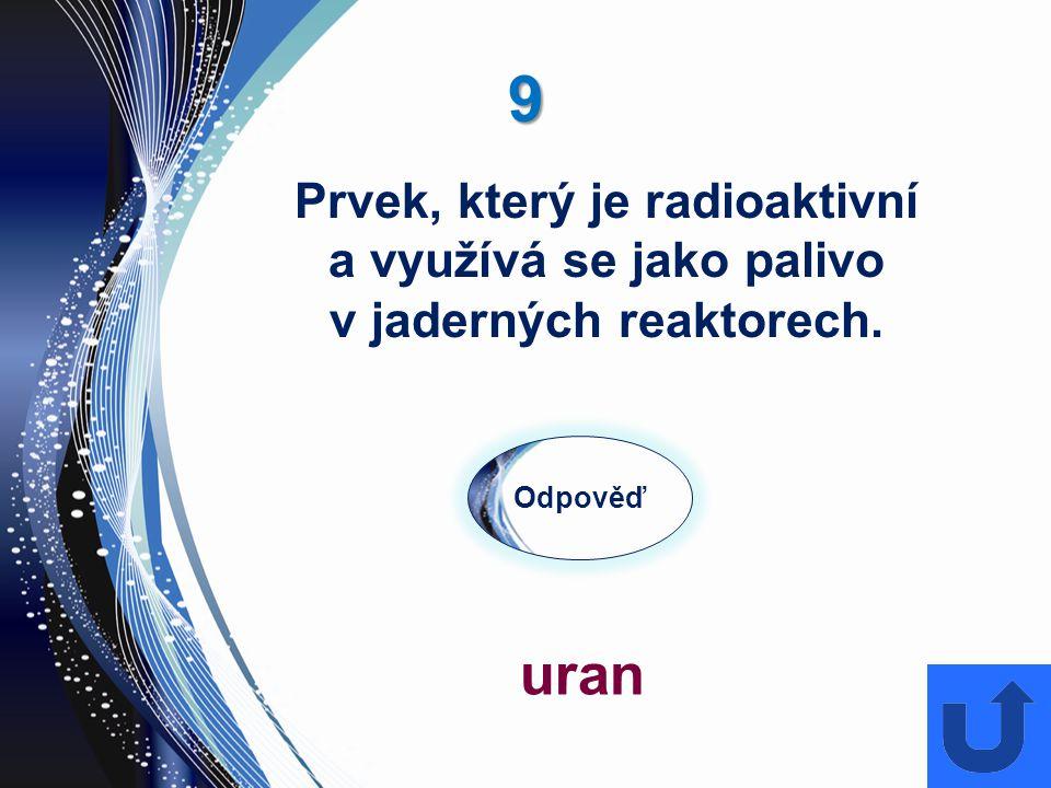 9 uran Prvek, který je radioaktivní a využívá se jako palivo
