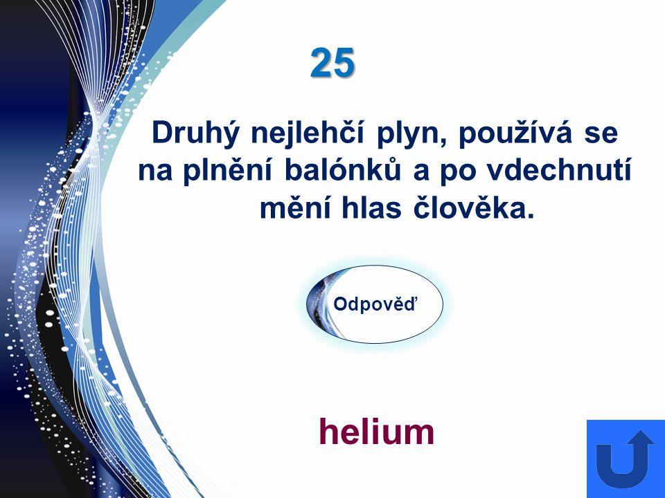 25 helium Druhý nejlehčí plyn, používá se