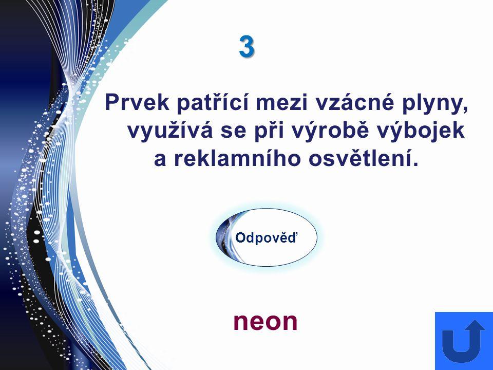 3 neon Prvek patřící mezi vzácné plyny, využívá se při výrobě výbojek