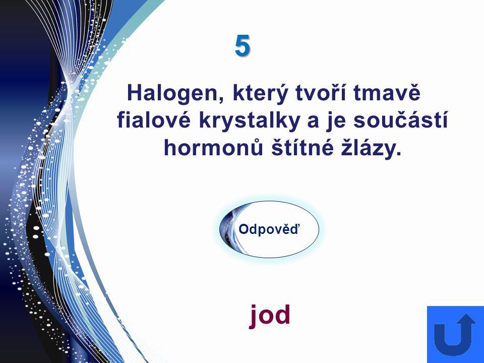 5 Halogen, který tvoří tmavě fialové krystalky a je součástí hormonů štítné žlázy. Odpověď jod