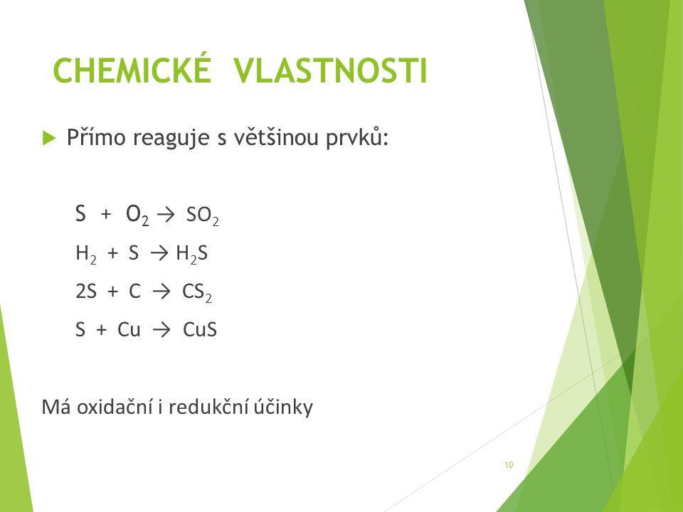 CHEMICKÉ VLASTNOSTI Přímo reaguje s většinou prvků: S + O2 → SO2