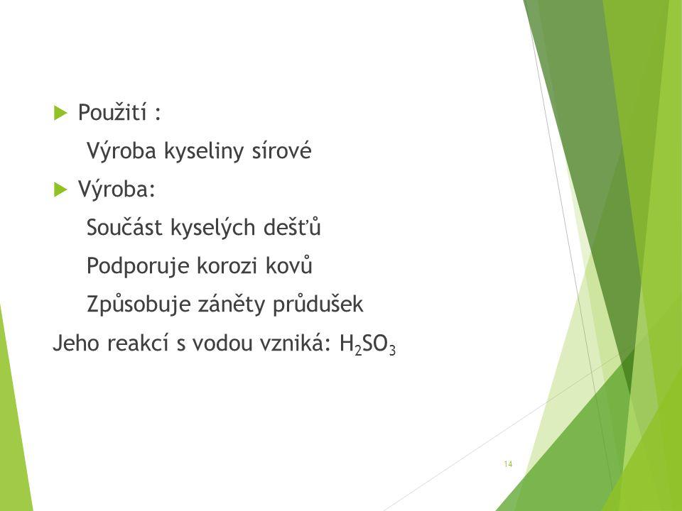 Použití : Výroba kyseliny sírové. Výroba: Součást kyselých dešťů. Podporuje korozi kovů. Způsobuje záněty průdušek.