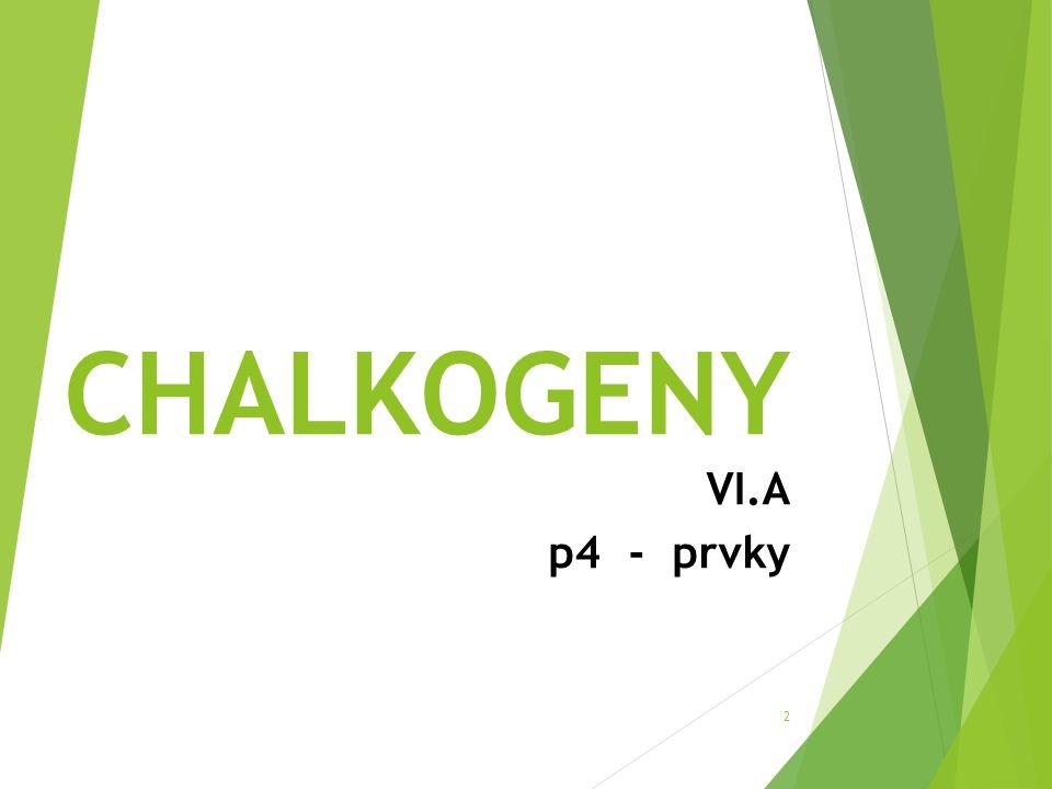 CHALKOGENY VI.A p4 - prvky
