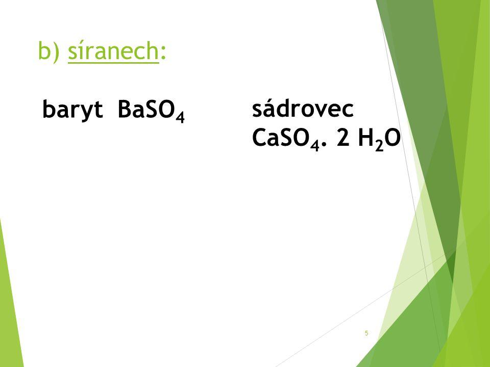 b) síranech: baryt BaSO4 sádrovec CaSO4. 2 H2O