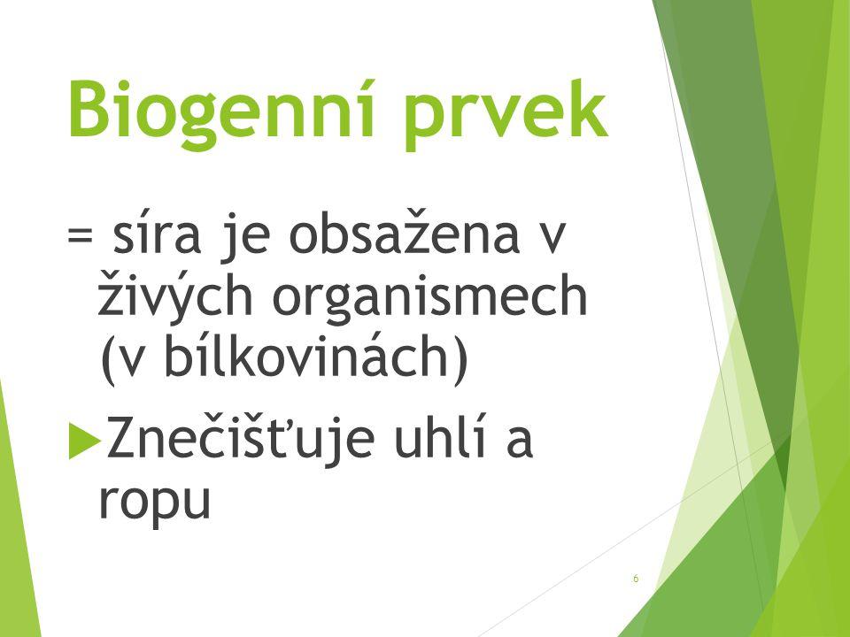 Biogenní prvek = síra je obsažena v živých organismech (v bílkovinách)