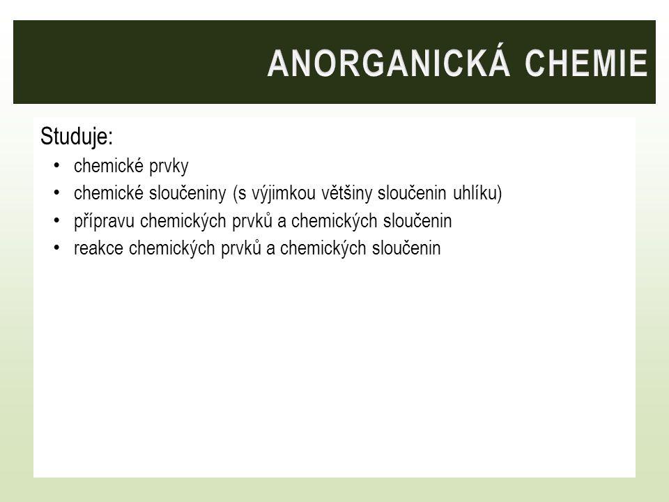 ANORGANICKÁ CHEMIE Studuje: chemické prvky