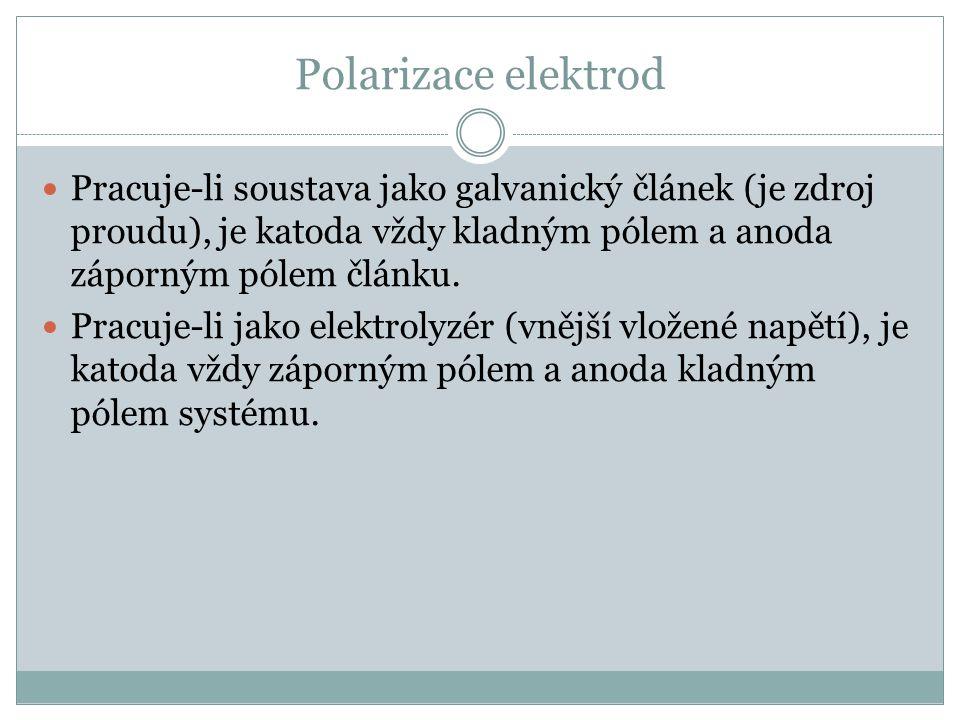 Polarizace elektrod Pracuje-li soustava jako galvanický článek (je zdroj proudu), je katoda vždy kladným pólem a anoda záporným pólem článku.