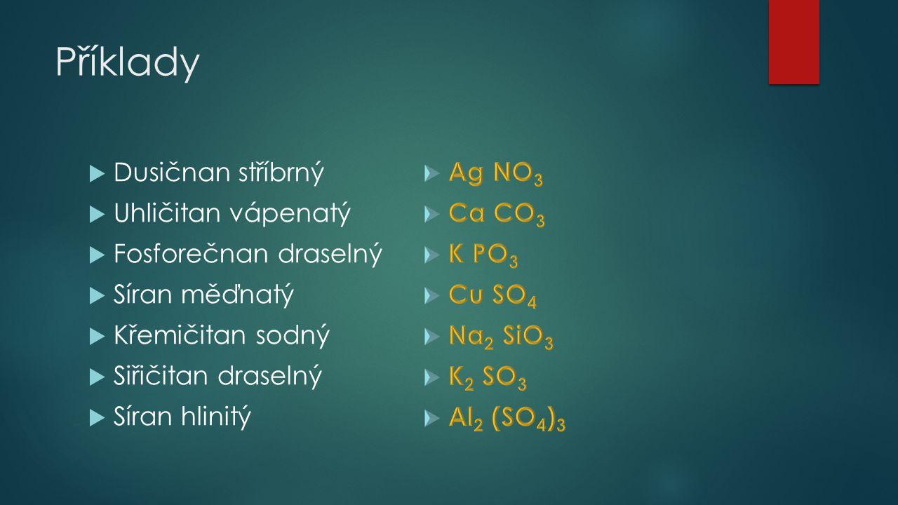 Příklady Dusičnan stříbrný Uhličitan vápenatý Fosforečnan draselný