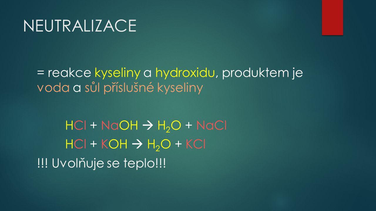 NEUTRALIZACE = reakce kyseliny a hydroxidu, produktem je voda a sůl příslušné kyseliny. HCl + NaOH  H2O + NaCl.