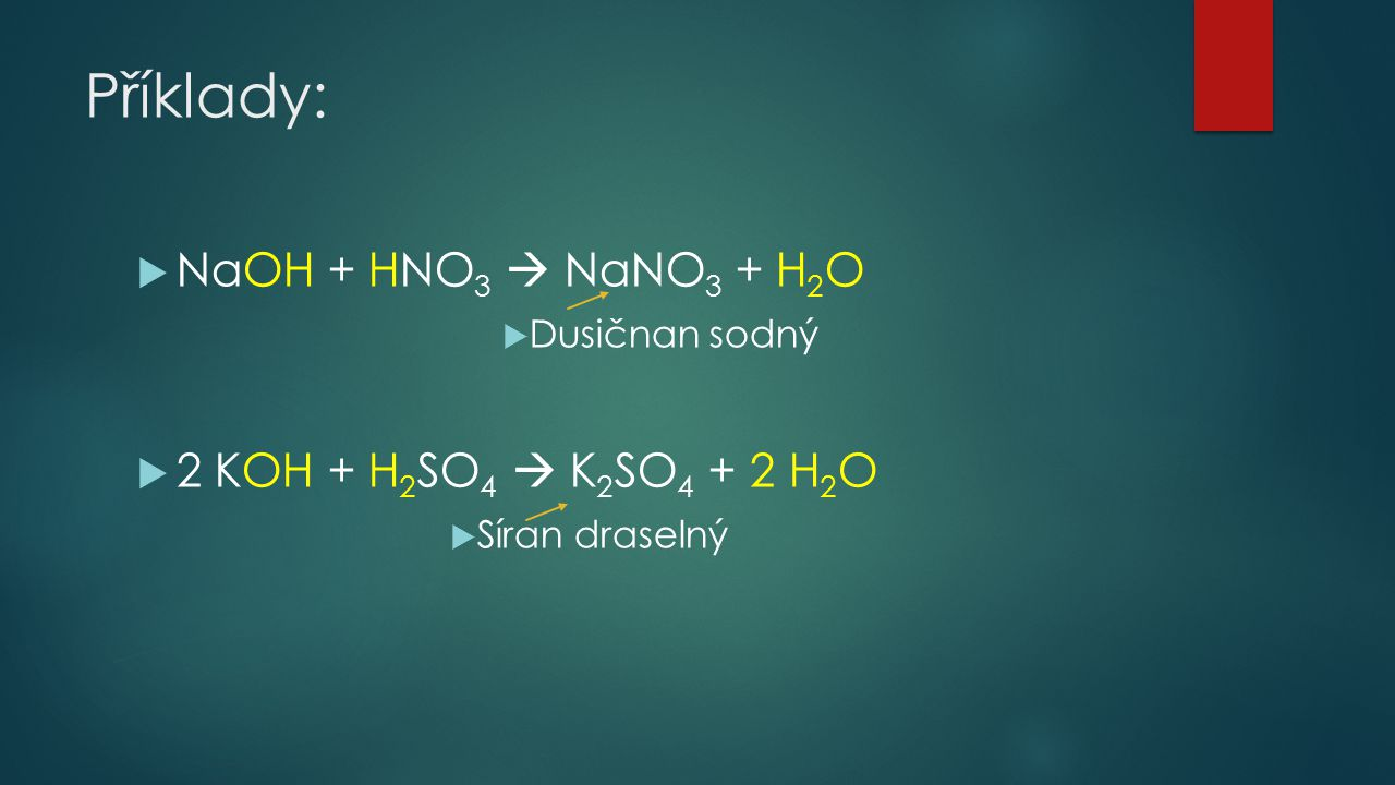 Příklady: NaOH + HNO3  NaNO3 + H2O 2 KOH + H2SO4  K2SO4 + 2 H2O