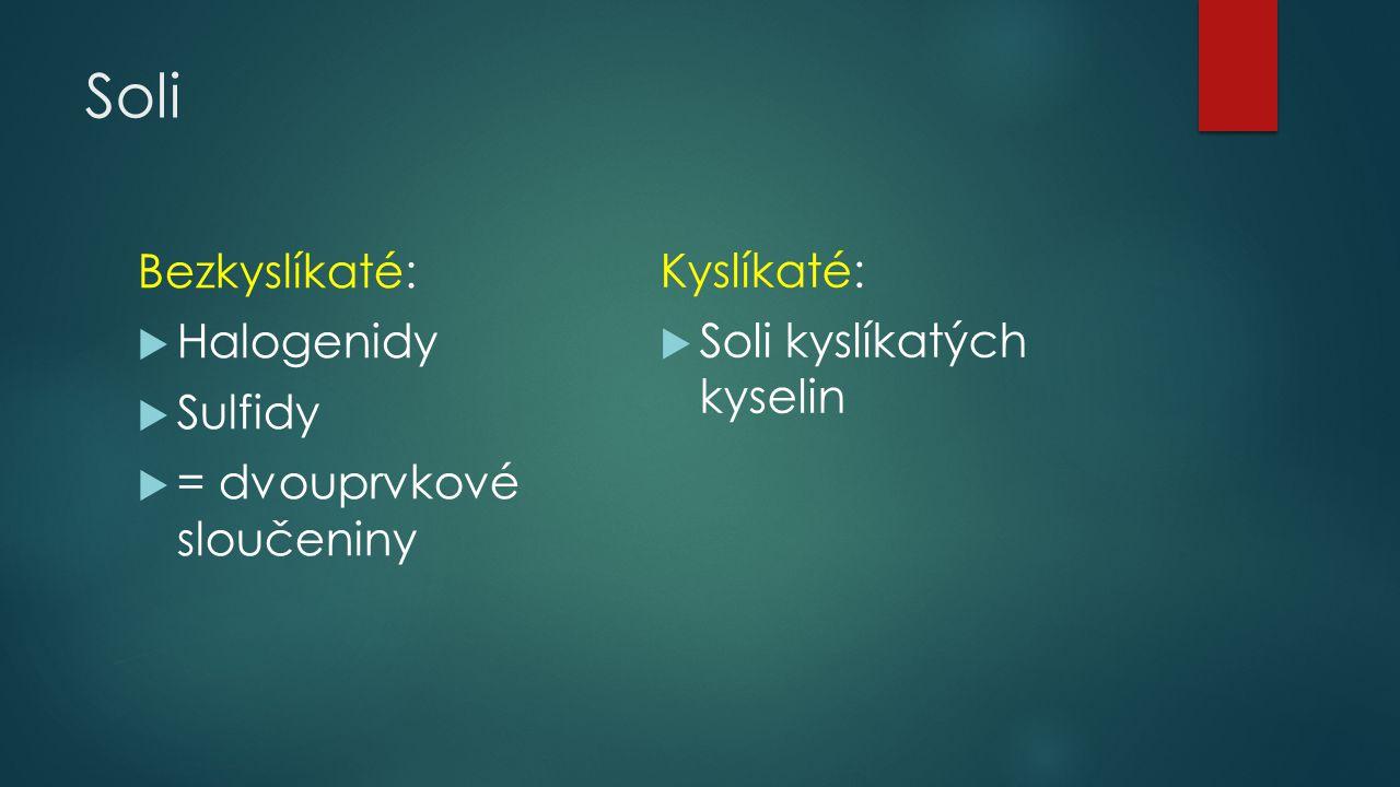 Soli Bezkyslíkaté: Halogenidy Sulfidy = dvouprvkové sloučeniny