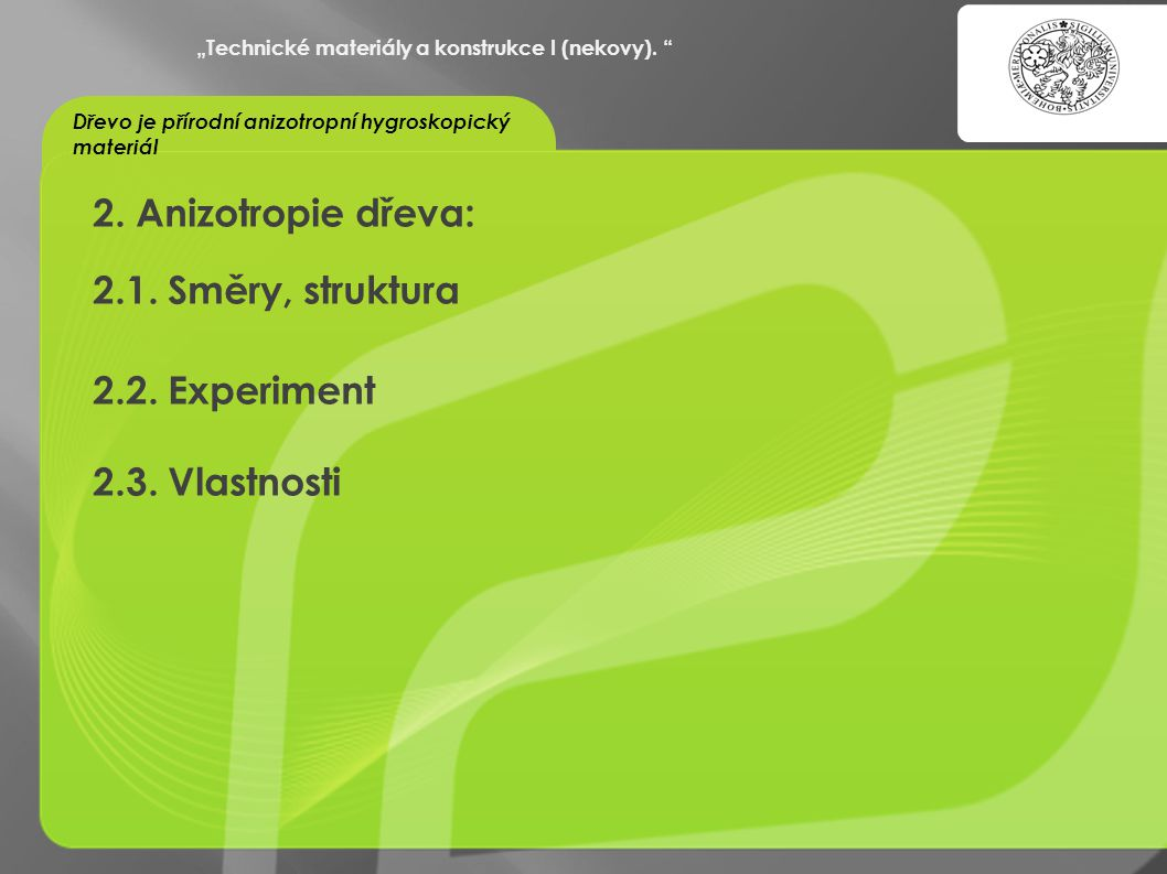 2. Anizotropie dřeva: 2.1. Směry, struktura 2.2. Experiment