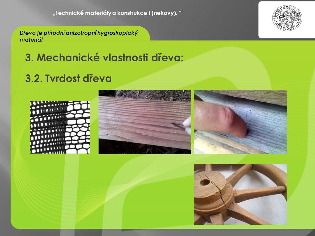 3. Mechanické vlastnosti dřeva: 3.2. Tvrdost dřeva
