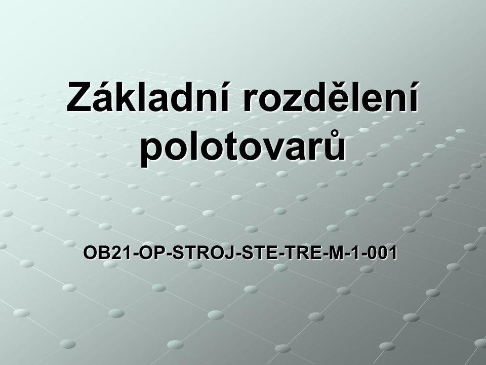 Základní rozdělení polotovarů OB21-OP-STROJ-STE-TRE-M-1-001