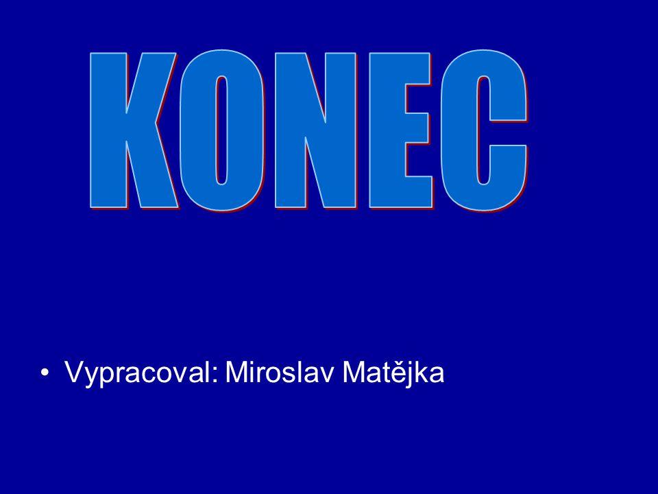 KONEC Vypracoval: Miroslav Matějka