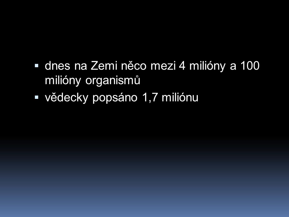 dnes na Zemi něco mezi 4 milióny a 100 milióny organismů