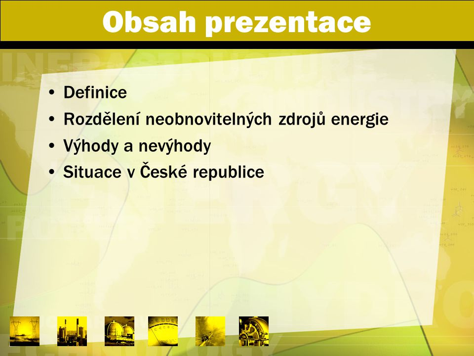Obsah prezentace Definice Rozdělení neobnovitelných zdrojů energie