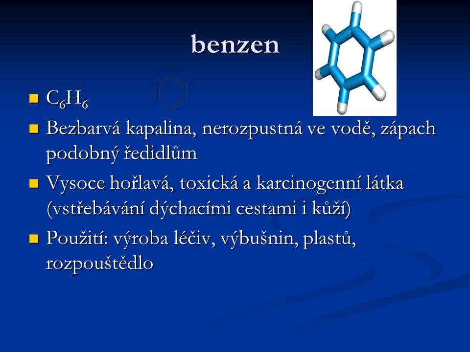 benzen C6H6. Bezbarvá kapalina, nerozpustná ve vodě, zápach podobný ředidlům.