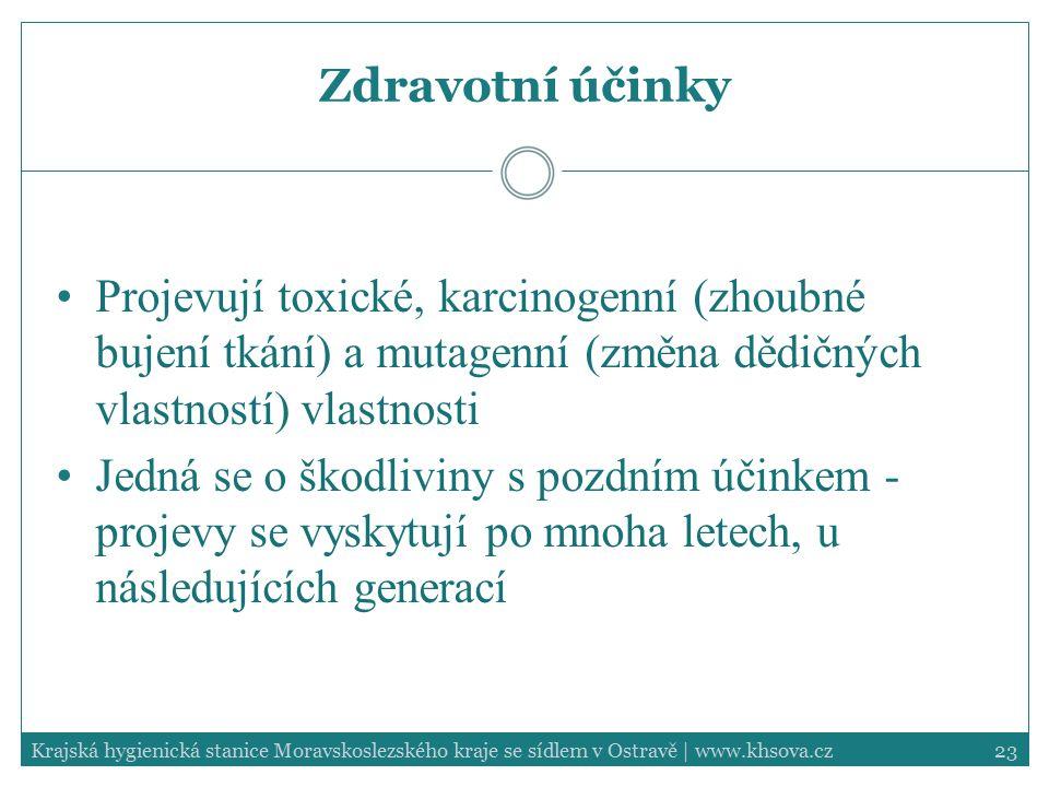 Zdravotní účinky Projevují toxické, karcinogenní (zhoubné bujení tkání) a mutagenní (změna dědičných vlastností) vlastnosti.