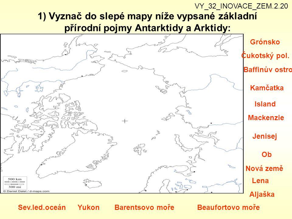 VY_32_INOVACE_ZEM.2.20 1) Vyznač do slepé mapy níže vypsané základní přírodní pojmy Antarktidy a Arktidy: