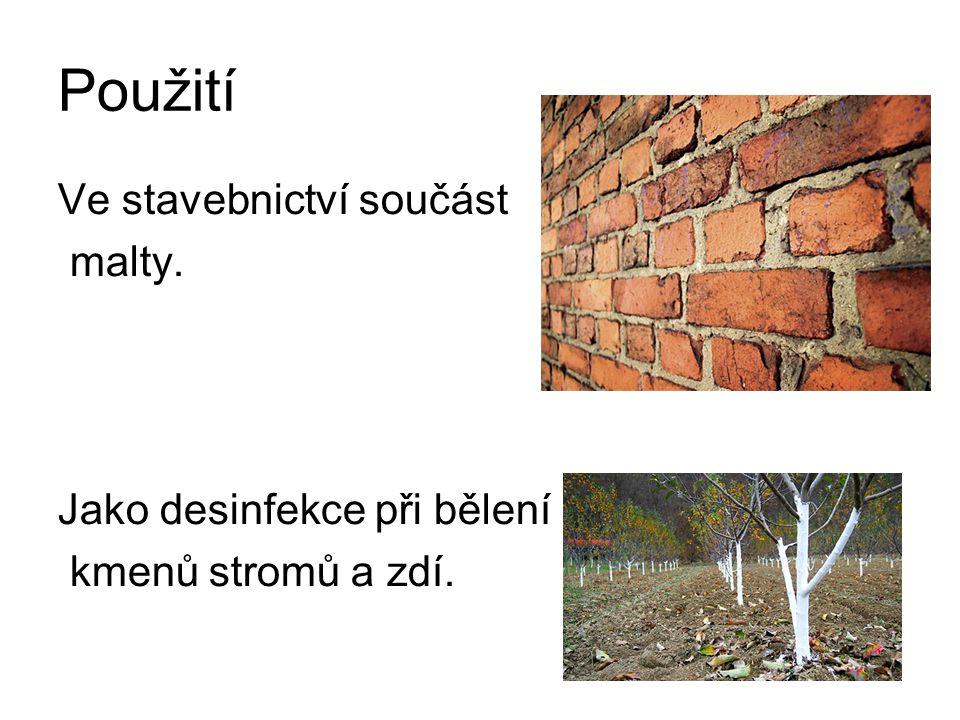 Použití Ve stavebnictví součást malty. Jako desinfekce při bělení