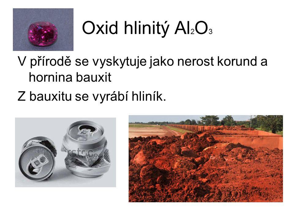 Oxid hlinitý Al2O3 V přírodě se vyskytuje jako nerost korund a hornina bauxit.
