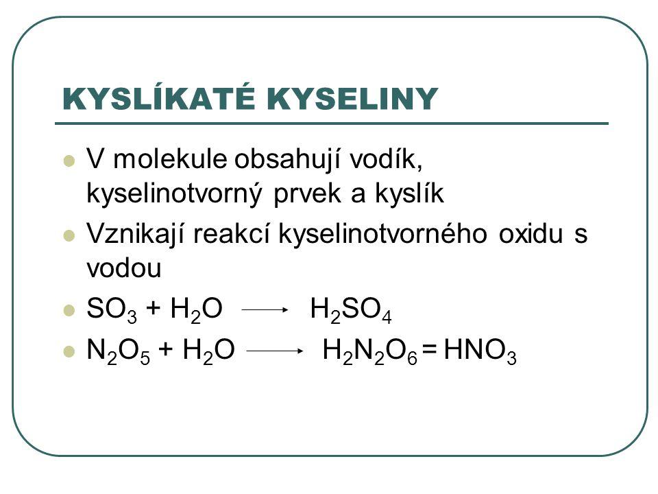 KYSLÍKATÉ KYSELINY V molekule obsahují vodík, kyselinotvorný prvek a kyslík. Vznikají reakcí kyselinotvorného oxidu s vodou.
