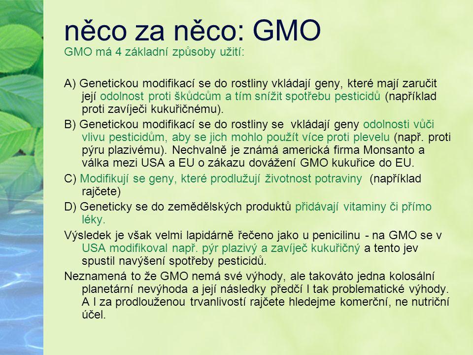 něco za něco: GMO GMO má 4 základní způsoby užití: