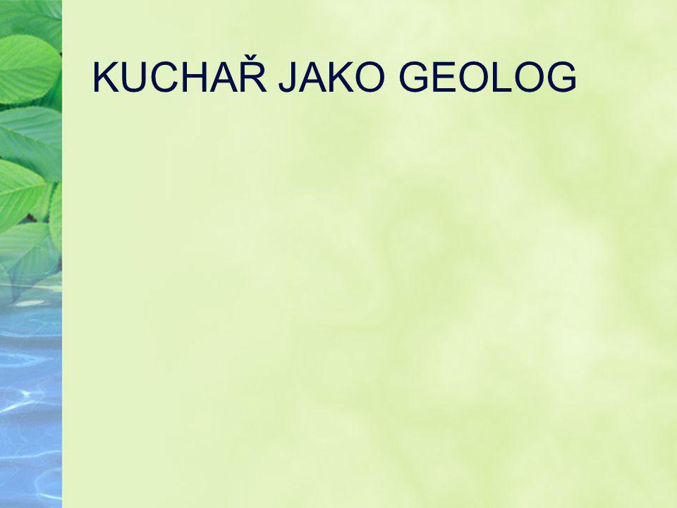 KUCHAŘ JAKO GEOLOG