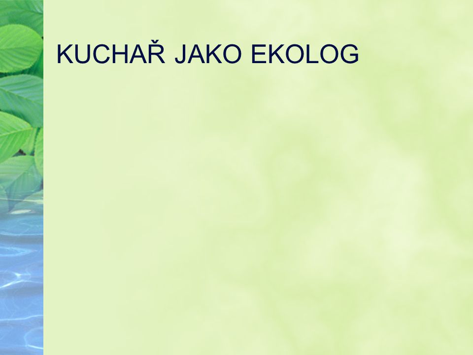 KUCHAŘ JAKO EKOLOG