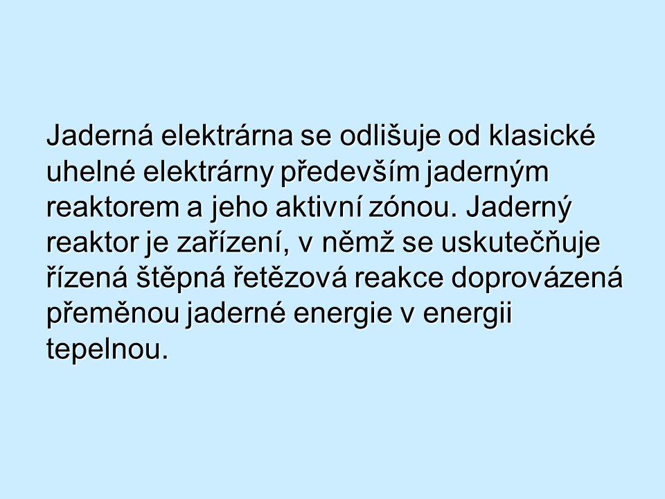 Jaderná elektrárna se odlišuje od klasické uhelné elektrárny především jaderným reaktorem a jeho aktivní zónou.