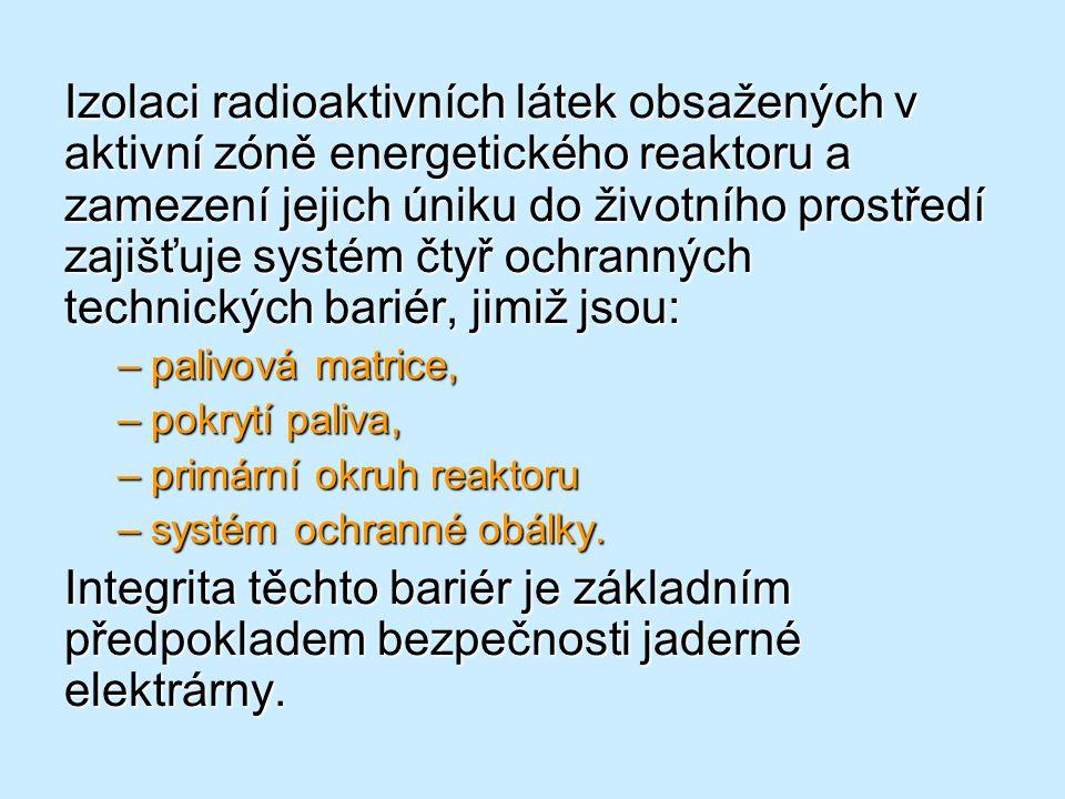Izolaci radioaktivních látek obsažených v aktivní zóně energetického reaktoru a zamezení jejich úniku do životního prostředí zajišťuje systém čtyř ochranných technických bariér, jimiž jsou: