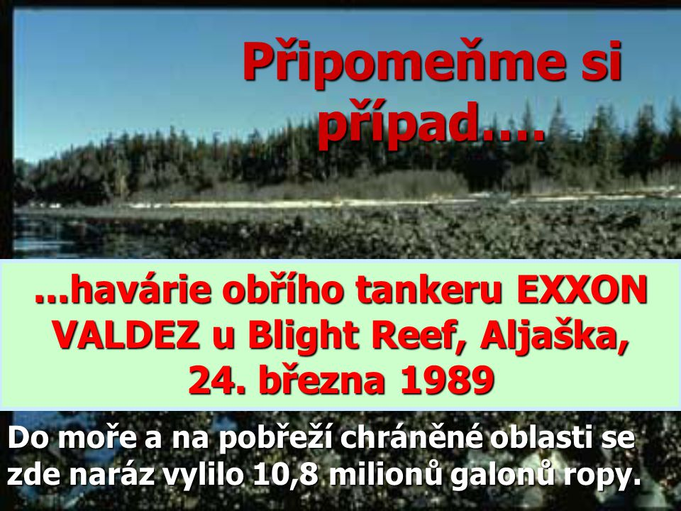 ...havárie obřího tankeru EXXON VALDEZ u Blight Reef, Aljaška,