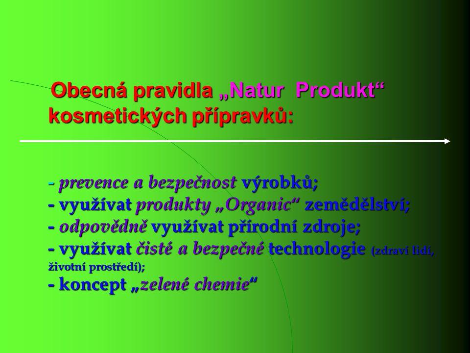 """Obecná pravidla """"Natur Produkt kosmetických přípravků: - prevence a bezpečnost výrobků; - využívat produkty """"Organic zemědělství; - odpovědně využívat přírodní zdroje; - využívat čisté a bezpečné technologie (zdraví lidí, životní prostředí); - koncept """"zelené chemie"""