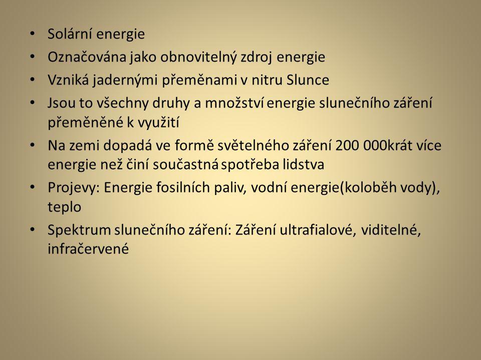Solární energie Označována jako obnovitelný zdroj energie. Vzniká jadernými přeměnami v nitru Slunce.