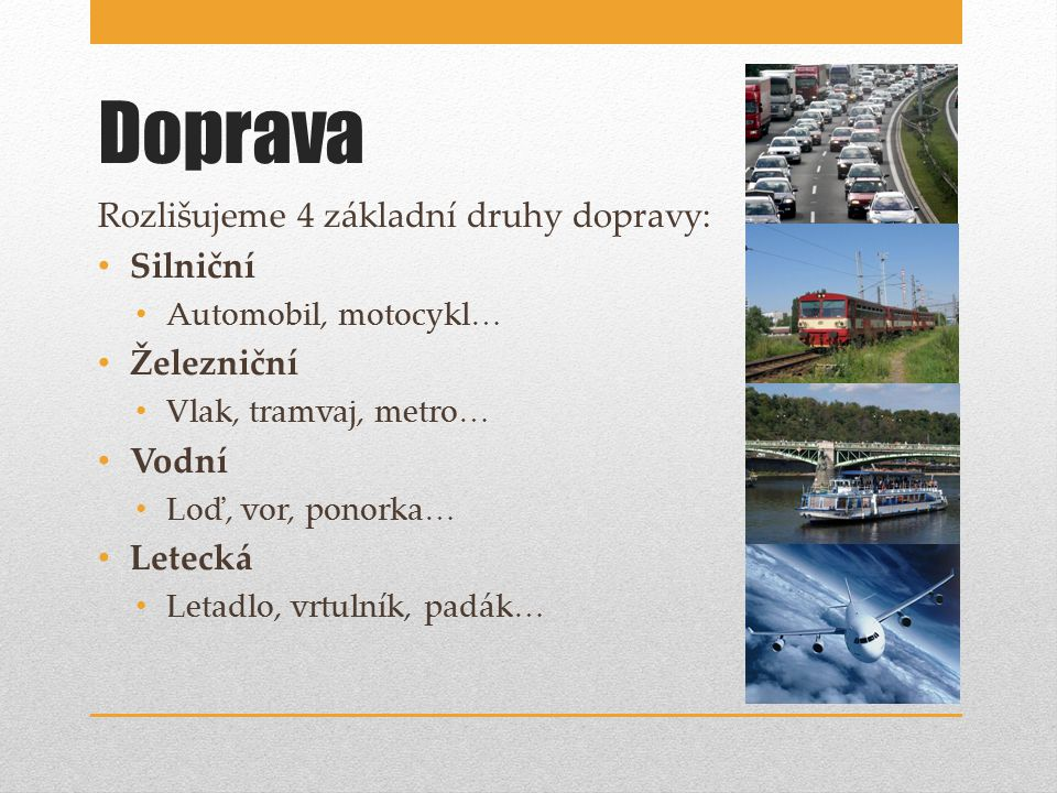 Doprava Rozlišujeme 4 základní druhy dopravy: Silniční Železniční