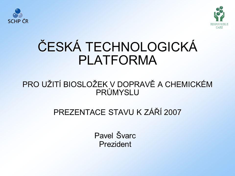 RESPONSIBLE CARE. ČESKÁ TECHNOLOGICKÁ PLATFORMA PRO UŽITÍ BIOSLOŽEK V DOPRAVĚ A CHEMICKÉM PRŮMYSLU PREZENTACE STAVU K ZÁŘÍ 2007.