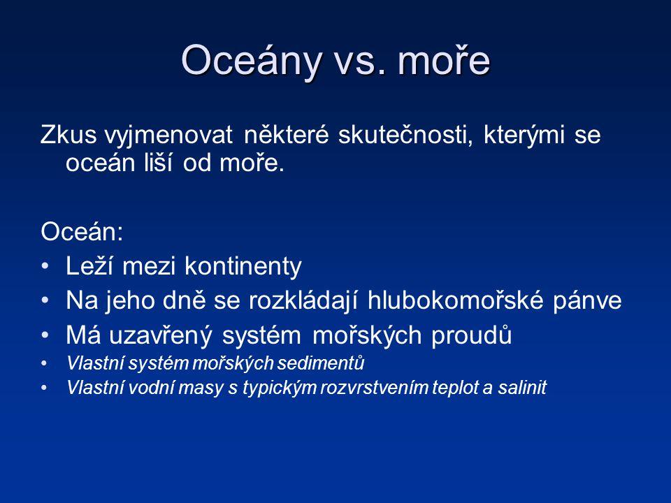 Oceány vs. moře Zkus vyjmenovat některé skutečnosti, kterými se oceán liší od moře. Oceán: Leží mezi kontinenty.