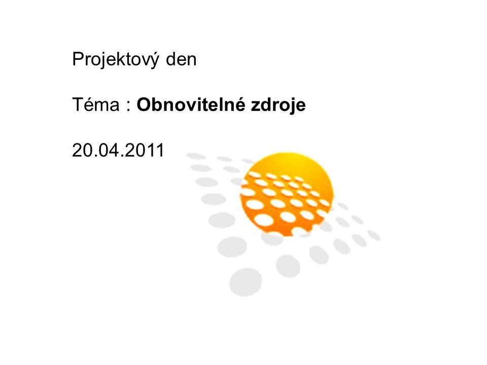Téma : Obnovitelné zdroje 20.04.2011