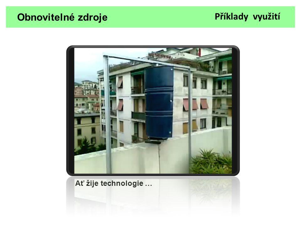 Obnovitelné zdroje Příklady využití Ať žije technologie …