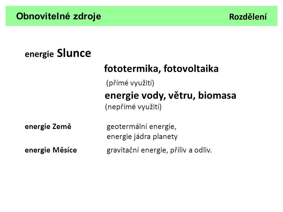 fototermika, fotovoltaika (přímé využití) energie vody, větru, biomasa