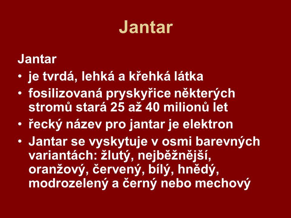 Jantar Jantar je tvrdá, lehká a křehká látka